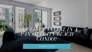 Should We Invest in a Panama City Beach Condo?