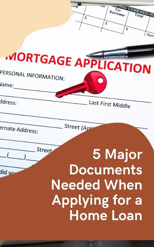 5 Major Documents Needed When Applying for a Home Loan